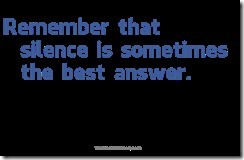 Remember-that-silence-is-sometimes-the-best-answer.-status
